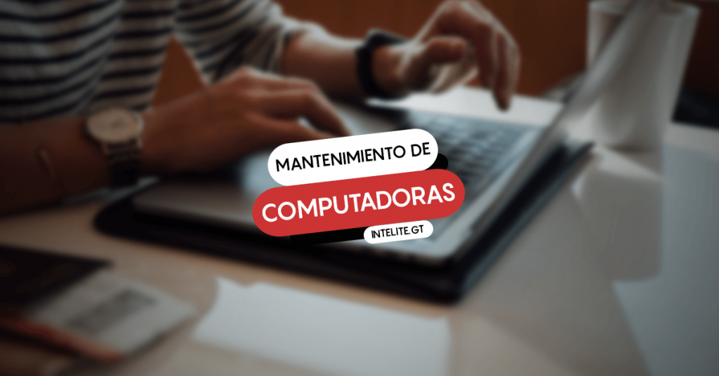 Mantenimiento Preventivo para computadoras Guatemala